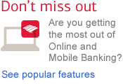 Don't miss out. Are you getting the most out of Online and Mobile Banking? See popular features